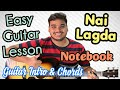 Nai Lagda | Notebook | Easy Guitar Lesson | Chords | Intro | Strumming | 2019