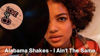 Alabama Shakes - I Ain't The Same