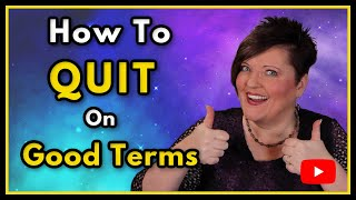 How To Quit A Job And Leave On Good Terms