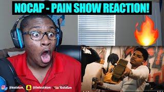 I SLEPT ON NOCAP! NoCap - Pain Show (Official Music Video) | REACTION!!