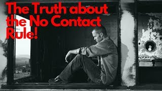 THE TRUTH ABOUT THE NO CONTACT RULE!