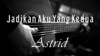 Jadikan Aku Yang Kedua   Astrid ( Acoustic Karaoke )