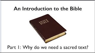 Introduction to the Bible, Part 1.  Why do we need a sacred text?