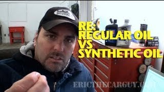Re:  Regular Oil vs Synthetic Oil -EricTheCarGuy