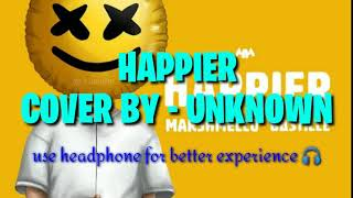 MARSHMELLO - HAPPIER COVER BY - UNKNOWN