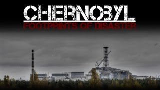 Chernobyl: Footprints of Disaster