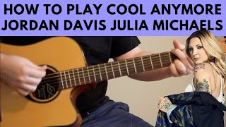 How To Play Cool Anymore – Jordan Davis Ft. Julia Michaels Guitar Tutorial W Chords