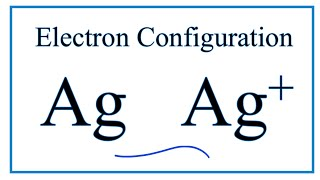 How to Write the Electron Configuration for Ag and Ag+