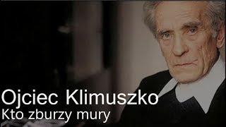 Ojciec Klimuszko – Kto zburzy mury cz.2