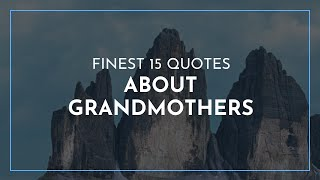 Finest 15 Quotes About Grandmothers / Happy Birthday Quotes / Quotes For Lovers
