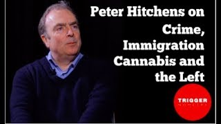 Peter Hitchens on Crime, Immigration, Cannabis & the Left