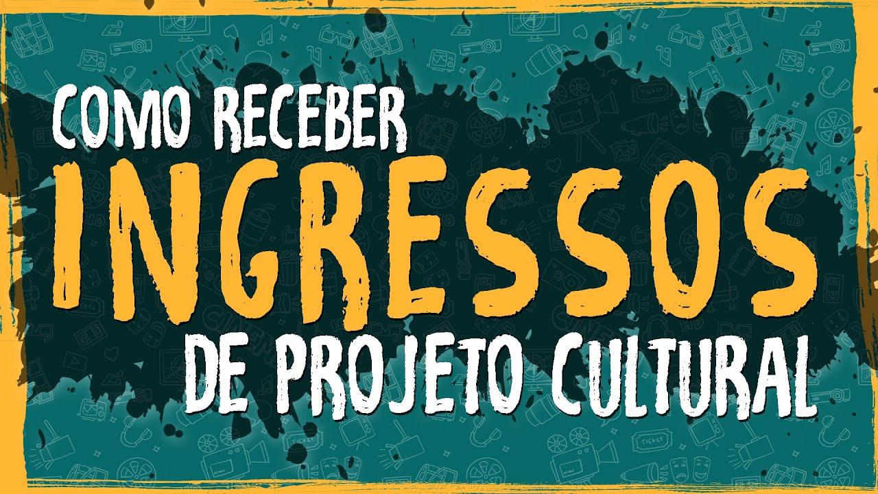 Como Receber Ingressos de Projeto Cultural