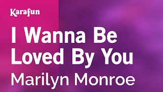 I Wanna Be Loved By You - Marilyn Monroe | Karaoke Version | KaraFun