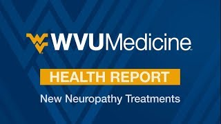 WVU Medicine Health Report: New Neuropathy Treatments
