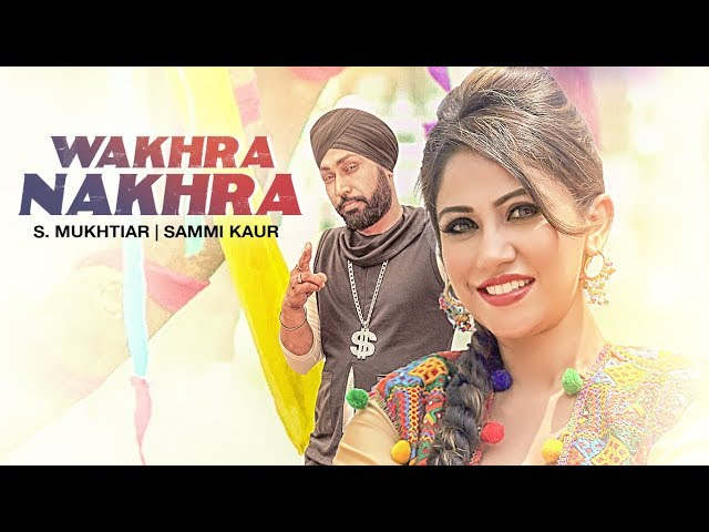 Wakhra Nakhra Ful Video Song HD | Mukhtiar, Sammi Kaur | Latest Punjabi Songs 2018