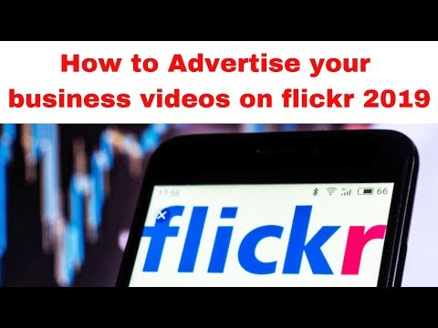 How to Advertise your business videos on flickr 2019