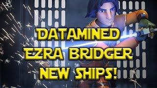 Star Wars: Galaxy Of Heroes - Ezra Bridger - New Ships Datamined