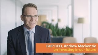 CEO Andrew Mackenzie on investing in our future