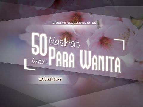 Ceramah Agama Islam: 50 Nasihat untuk Para Wanita (Bagian ke-2) - (Ustadz Abu Yahya Badrusalam, Lc.)