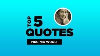 Top 5 Virginia Woolf Quotes - British Author. #VirginiaWoolf #VirginiaWoolfQuotes #Quotes