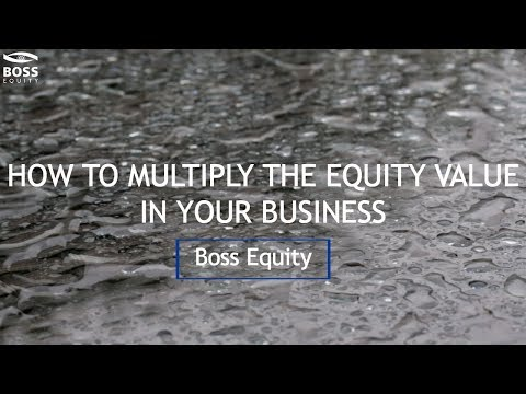 How to Multiply the Equity Value in Your Business