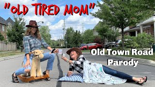"""""""Old Tired Mom"""" - Old Town Road PARODY"""