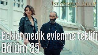 İstanbullu Gelin 85. Bölüm - Beklenmedik Evlilik Teklifi
