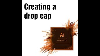 Creating A Drop Cap - Adobe Illustrator CC