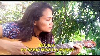 Música: Eu Seria Miss Do Mundo