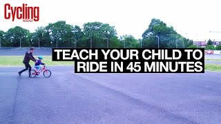Teach your child to ride a bike in 45 Minutes | Cycling Weekly