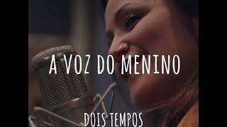 Dois Tempos - Ziza Fernandes e Maninho - A Voz do Menino