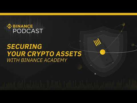 Binance Podcast: Securing Your Crypto Assets with Binance Academy