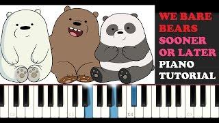 We Bare Bears - Sooner Or Later (Piano Tutorial)