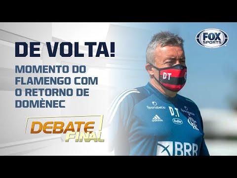 DOMÈNEC ESTÁ DE VOLTA! | Debate Final analisa momento do Flamengo com o retorno do treinador