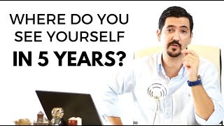 Where Do You See Yourself in 5 Years? Learn How To Answer This Job Interview Question & Get The Job✓