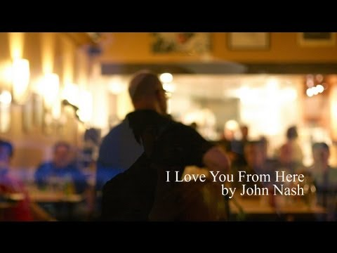 John Nash - I Love You From Here (love song)