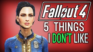 Fallout 4: 5 Things I DON'T Like About Fallout 4