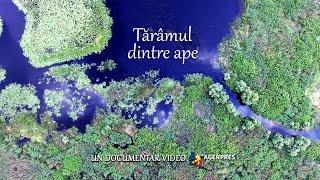 DOCUMENTAR VIDEO: Tărâmul dintre ape