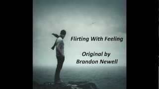 Flirting With Feeling (Original by Brandon Newell)