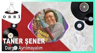 Taner Şener / Dargın Ayrılmayalım