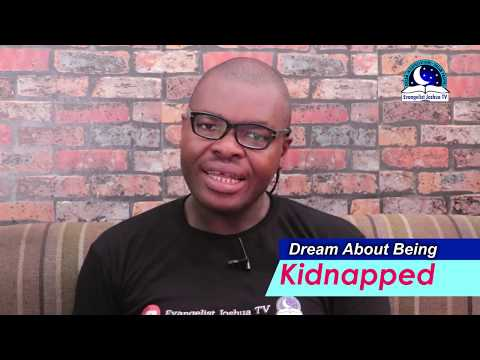 DREAM ABOUT BEING KIDNAPPED - Evangelist Joshua Dream Dictionary