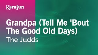 Karaoke Grandpa (Tell Me 'Bout The Good Old Days) - The Judds *