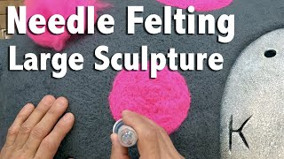 Needle Felting Tutorial: Needle Felting Large Sculpture