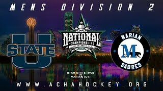 2019 ACHA Men's D2 National Championships (Game 17): UTAH STATE (W3) vs MARIAN (C4)