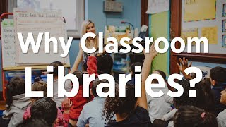 Why Classroom Libraries