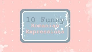 10 Funny Romanian Expressions