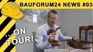BAUFORUM24 NEWS #03 | ON TOUR & Fein 18V Akkuschrauber GIVE AWAY