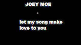 JOEY MOE   let my song make love to you!   YouTube  TITLE