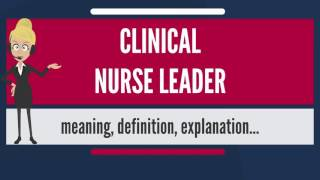 What is CLINICAL NURSE LEADER? What does CLINICAL NURSE LEADER mean? CLINICAL NURSE LEADER meaning