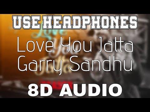 Love You Jatta-Garry Sandhu [8D AUDIO] Rahul Sathu | 8D Punjabi Songs 2019